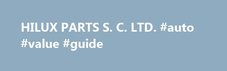HILUX PARTS S. C. LTD. #auto #value #guide http://auto.remmont.com/hilux-parts-s-c-ltd-auto-value-guide/  #auto spare parts # About US HILUX PARTS SUPPLY CORPORATION LIMITED is one of the leading manufacturer and trader of the car spare parts and 4WD auto spare parts in China. We have been specialized in the parts industry for more than twenty years. Our leading products include suspension parts, engine parts, oil seals,clutch parts,brake [...]Read More...The post HILUX PARTS S. C. LTD…