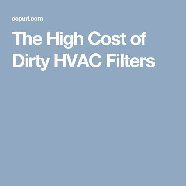 The High Cost of Dirty HVAC Filters