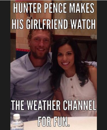 You know about the Hunter Pence San Francisco Giants meme? Hunter Pence makes his girlfriend watch The Weather Channel for fun. #sfgiants #orangeoctober