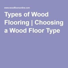 Types of Wood Flooring | Choosing a Wood Floor Type