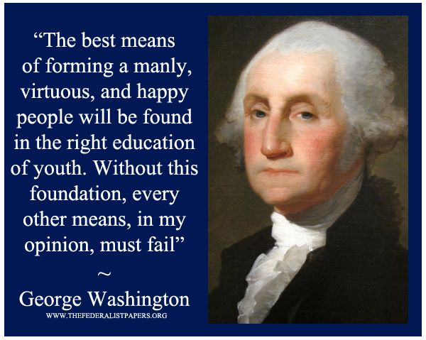 George Washington Poster, The best means of forming a manly, virtuous, and happy people will be found in the right education of youth.