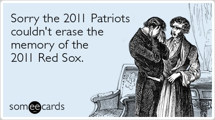 Funny Sports Ecard: Sorry the 2011 Patriots couldn't erase the memory of the 2011 Red Sox.