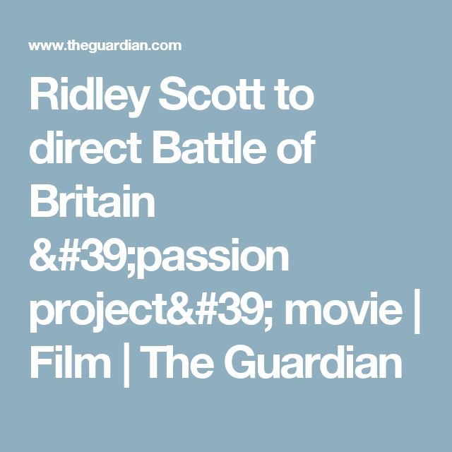 Ridley Scott to direct Battle of Britain 'passion project' movie | Film | The Guardian