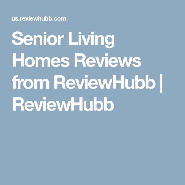 Senior Living Homes Reviews from ReviewHubb   ReviewHubb