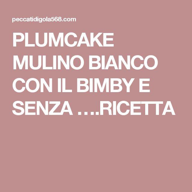 PLUMCAKE MULINO BIANCO CON IL BIMBY E SENZA ….RICETTA
