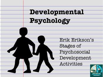 Developmental Psychology Erik Erikson Erik Erikson's Stages of Psychosocial Development is an incredibly engaging topic in any AP or regular psychology class. Over the years I have done a variety of activities to help the students better understand the various stages depending upon how much time I have during the unit.