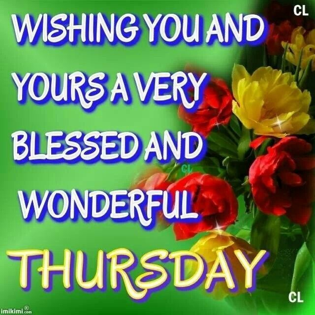 Wishing You And Yours a Wonderful Thursday