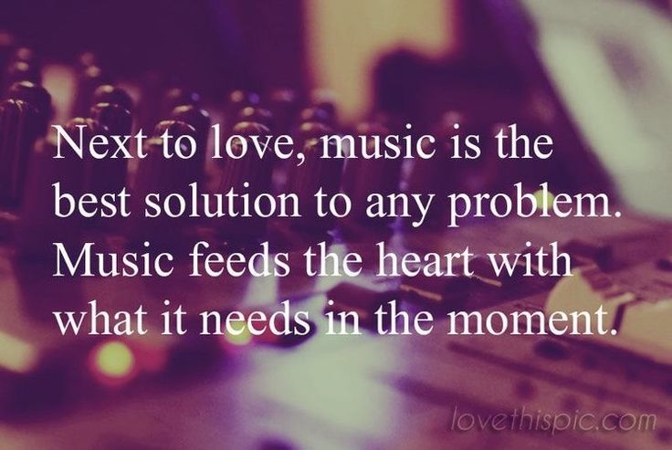 Quote - Music is the best solution to any problem, it feeds the heart with what it needs.