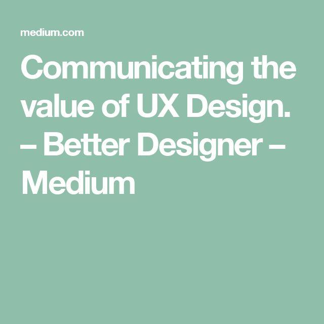Communicating the value of UX Design. – Better Designer – Medium
