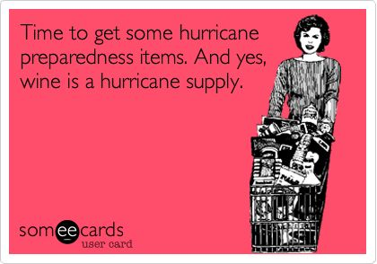 Time to get some hurricane preparedness items. And yes, wine is a hurricane supply.