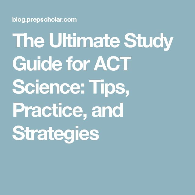 The Ultimate Study Guide for ACT Science: Tips, Practice, and Strategies