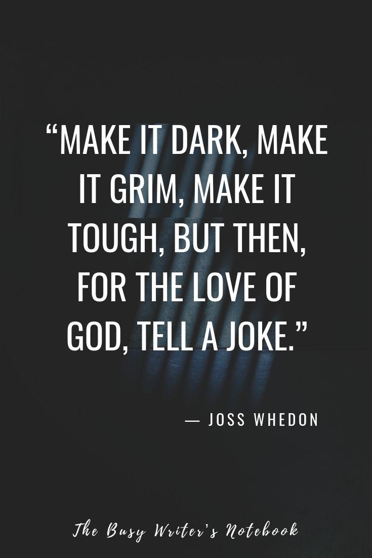 """Joss Whedon Quote On Writing Well.  """"Make it dark, make it grim, make it tough… – Montana Woytovich"""