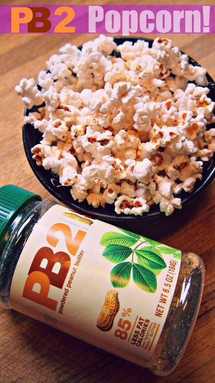 PB2 (powdered peanut butter) Popcorn. Use air-popped popcorn. If you don't have a machine you can pop it in the microwave using a paper bag.