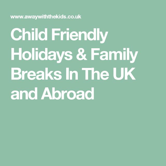 Child Friendly Holidays & Family Breaks In The UK and Abroad