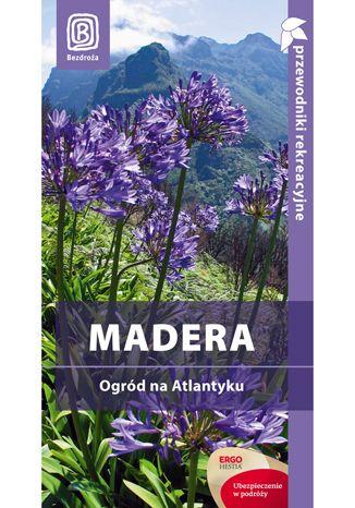 Madera. Ogród na Atlantyku. Przewodnik rekreacyjny. Wydawnictwo Bezdroża - Joanna Mazur, #bezdroza, #madera