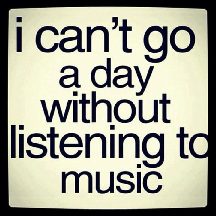 I Can't Go A Day WithOut Listening To Music | Music ■ Quotes ...