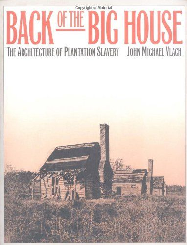 Back of the Big House: The Architecture of Plantation Slavery - another must have in the plantation studies department. Groundbreaking work.