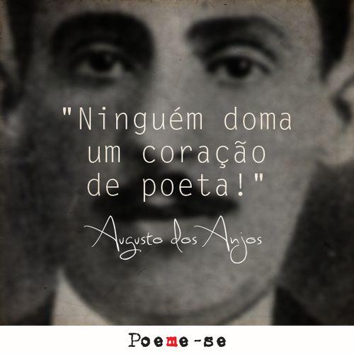 Ninguém doma um coração de poeta. - Augusto dos Anjos