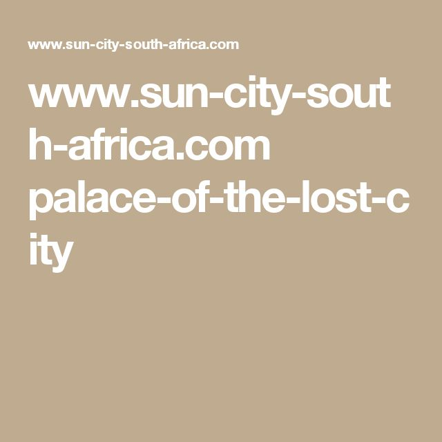 www.sun-city-south-africa.com palace-of-the-lost-city