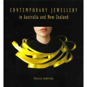 Contemporary Jewellery in AUSTRALIA and NEW ZEALAND -  by Patricia Anderson - Craftsman House, 1997 - 192 pp