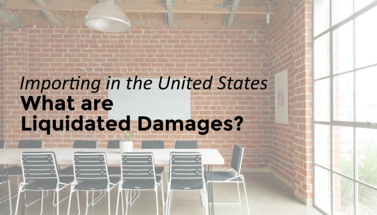 Trade Risk Guaranty defines what liquidated damages are and how businesses importing into the United States should handle a claim.