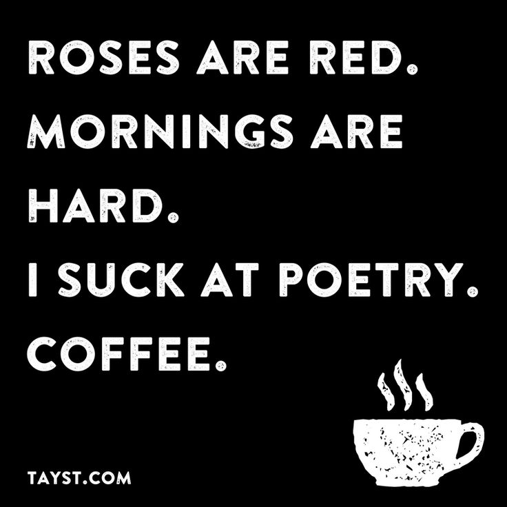 Roses are red. Mornings are hard. I suck at poetry. Coffee. #coffee #quotes #funny