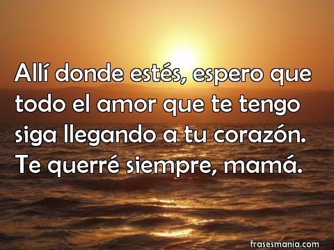 Allí donde estés, espero que todo el amor .... Frases.