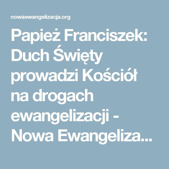 Papież Franciszek: Duch Święty prowadzi Kościół na drogach ewangelizacji - Nowa Ewangelizacja - Zespół KEP do spraw Nowej Ewangelizacji