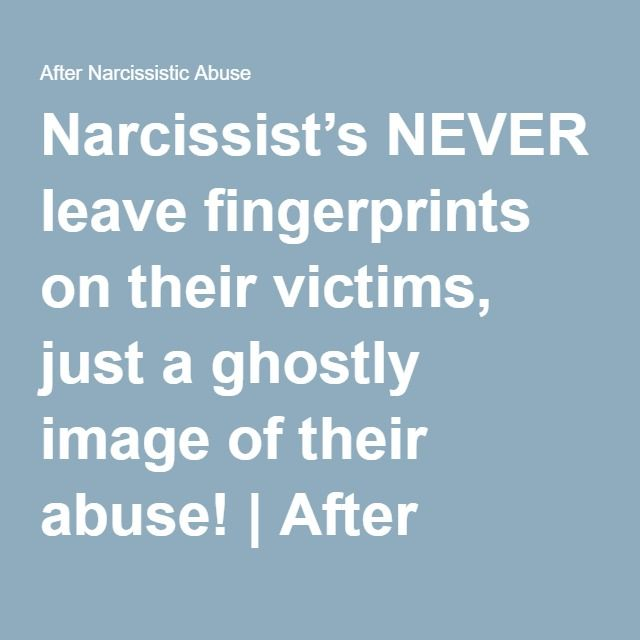 Narcissist's NEVER leave fingerprints on their victims, just a ghostly image of their abuse! | After Narcissistic Abuse