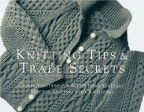 Knitting Tips & Trade Secrets: Clever Solutions for Better Hand Knitting, Machine Knitting, and Crocheting (Threads On)