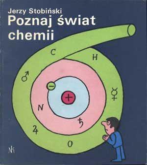 Poznaj świat chemii, Jerzy Stobiński, Nasza Księgarnia, 1979, http://www.antykwariat.nepo.pl/poznaj-swiat-chemii-jerzy-stobinski-p-1318.html