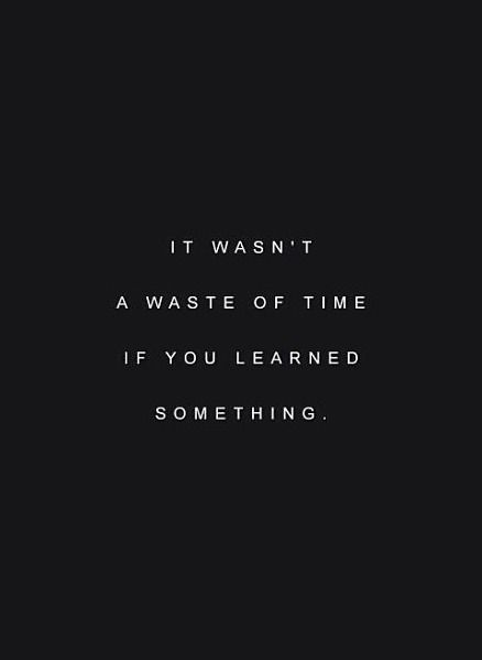 It wasn't a waster of time if you learned something.