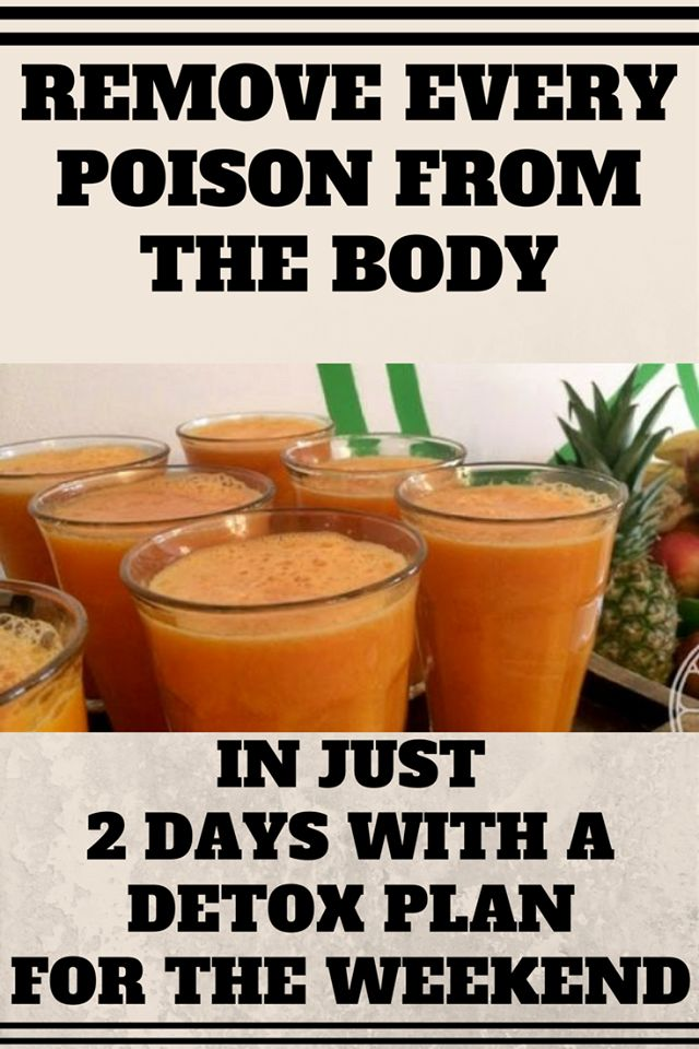 REMOVE EVERY POISON FROM THE BODY IN JUST 2 DAYS WITH A DETOX PLAN FOR THE WEEKEND