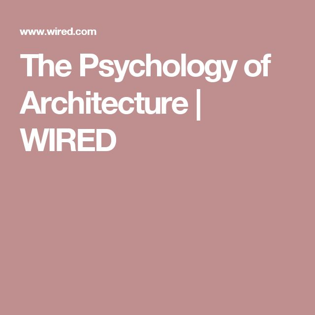 The Psychology of Architecture | WIRED