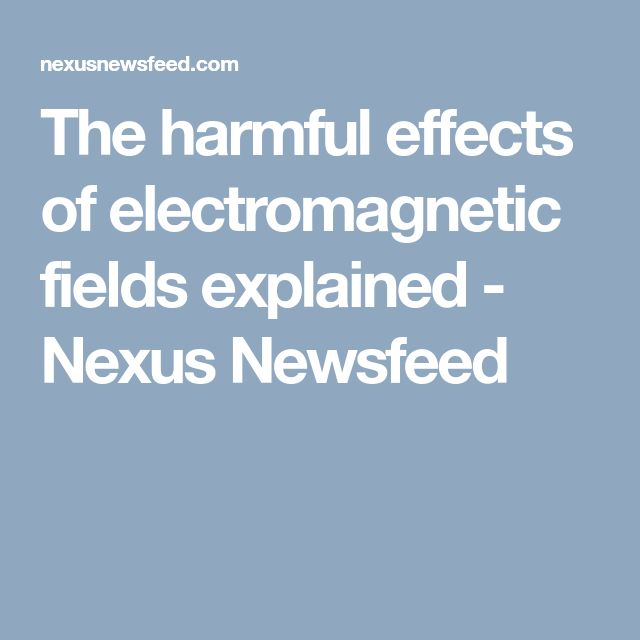 The harmful effects of electromagnetic fields explained - Nexus Newsfeed