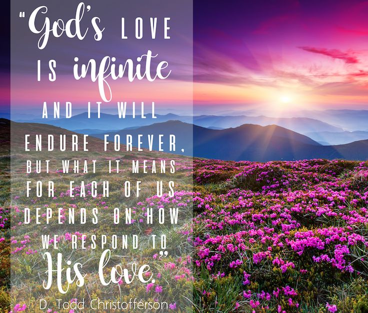 "Elder D. Todd Christofferson: ""God's love is infinite and it will endure forever, but what it means for each of us depends on how we respond to His love."" #LDS #LDSConf #quotes"