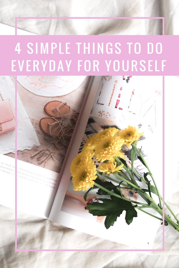 4 simple things to do every day for yourself