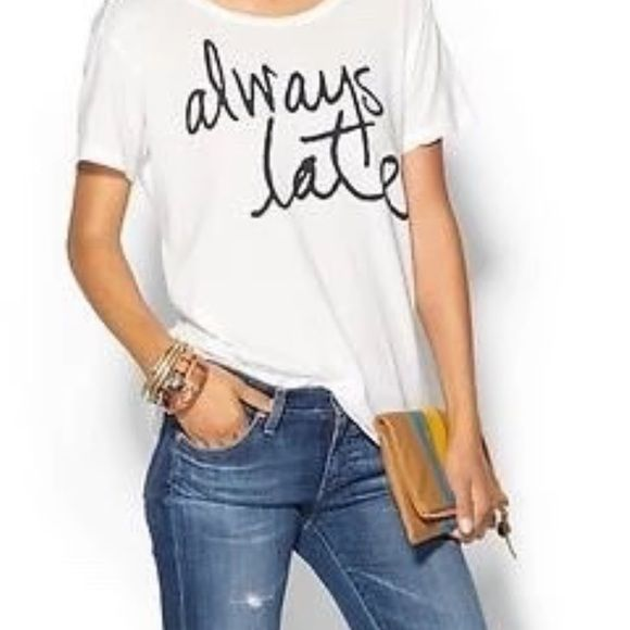 Always Late T Shirt ONE DAY SALE LAST ONE Chic graphic Always Late Tshirt very soft very chic PLEASE comment on the size you want ( when you are ready to purchase) and allow me to make you a personalized listing PLEASE DON'T Purchase THIS LISTING ( my listings are just to show sizes available) BUNDLE and save 10% Tops