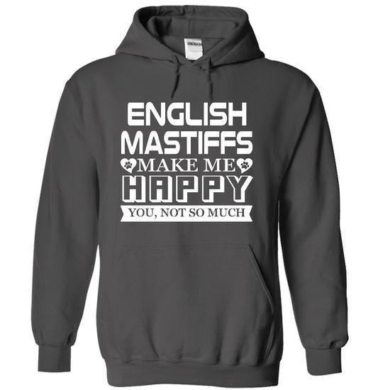 English Mastiffs make me Happy, You not so much  Limited Edition Hoodie T-Shirts, Hoodies ==►► Click Shopping NOW!