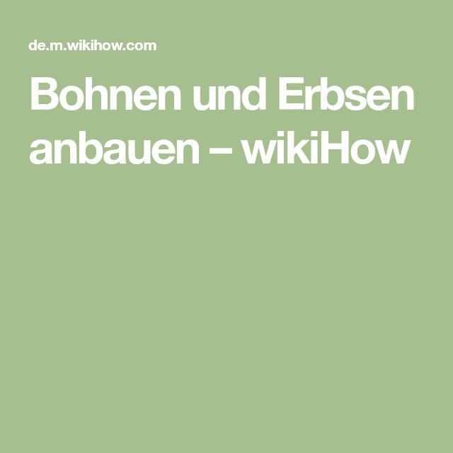 Bohnen und Erbsen anbauen – wikiHow