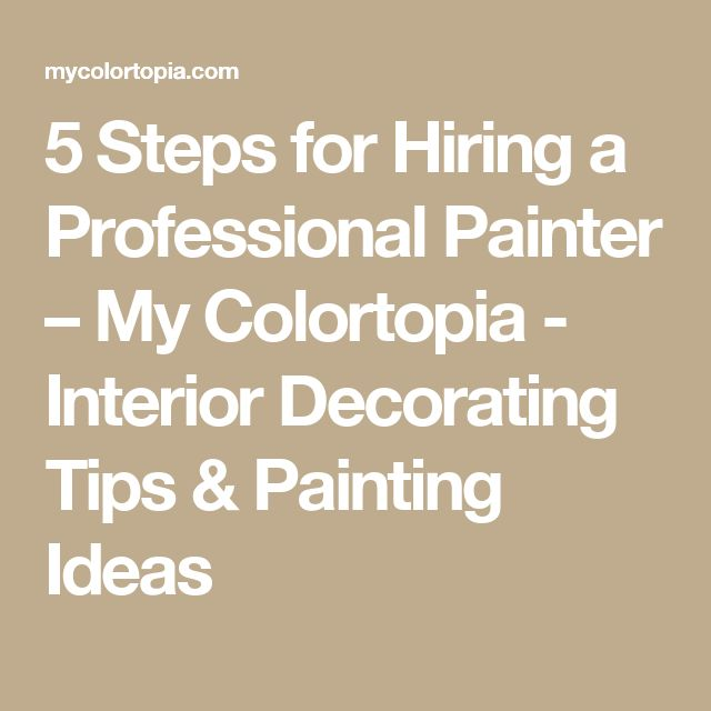 5 Steps for Hiring a Professional Painter – My Colortopia - Interior Decorating Tips & Painting Ideas