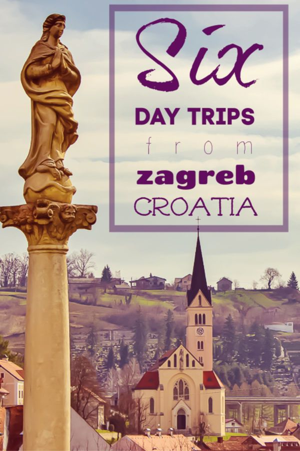 6 Sensational Day Trips From Zagreb Croatia Jetsetting Fools Day Trips City Of Zagreb Croatia Travel Guide