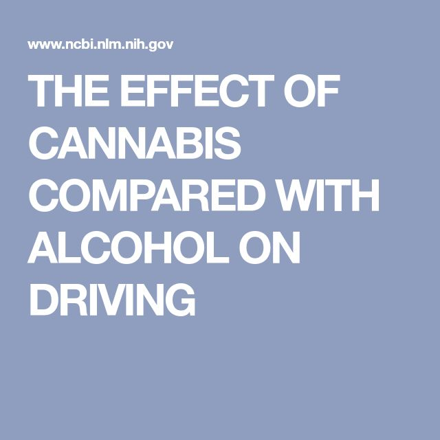THE EFFECT OF CANNABIS COMPARED WITH ALCOHOL ON DRIVING