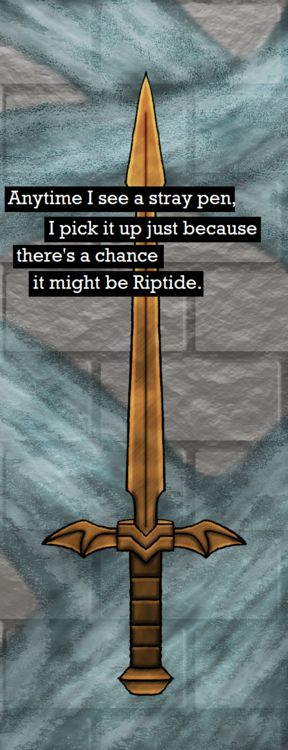 But technically it can't be Riptide because Riptide always goes back to Percy's pocket