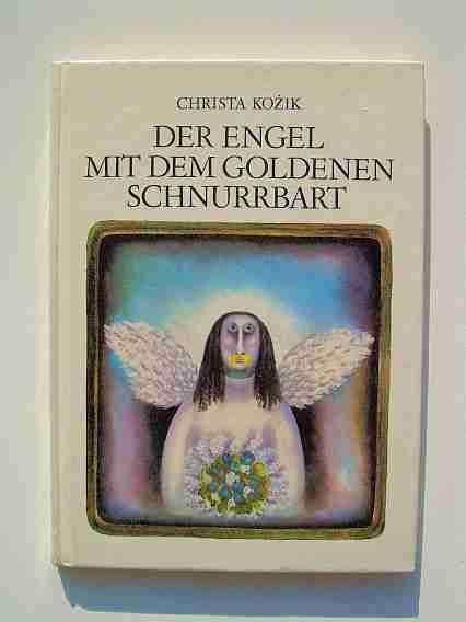 Christa Kozik: Der Engel mit dem goldenen Schnurrbart. Eine Geschichte für ein krankes Kind.