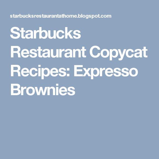 Starbucks Restaurant Copycat Recipes: Expresso Brownies