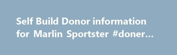 Self Build Donor information for Marlin Sportster #doner #car http://eritrea.remmont.com/self-build-donor-information-for-marlin-sportster-doner-car/  # DONOR INFORMATION BMW available E30 323, 325 or M3New for 2012 E39 BMW 5 Series – BMW M52 or M54 6cly inline series donor options 1999-2003 The build The Marlin Sportster is a relatively easy car to build and we estimate a total construction time, once the donor parts are prepared, of under 250 hours with a number of design features having…
