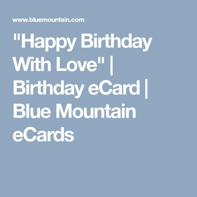 """Happy Birthday With Love"" | Birthday eCard | Blue Mountain eCards"