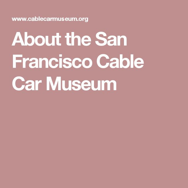 About the San Francisco Cable Car Museum