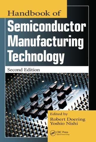 Handbook of Semiconductor Manufacturing Technology Second Edition; Yoshio Nishi Robert Doering; Hardback
